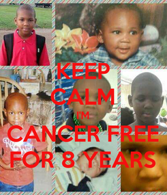 Poster: KEEP CALM I'M CANCER FREE FOR 8 YEARS