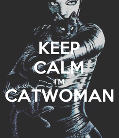 Poster: KEEP CALM I'M CATWOMAN
