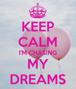 Poster: KEEP CALM I'M CHASING MY DREAMS