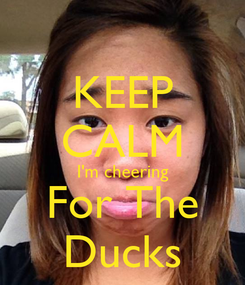Poster: KEEP CALM I'm cheering For The Ducks