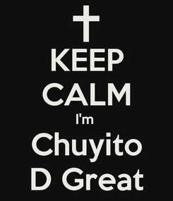 Poster: KEEP CALM I'm  Chuyito D Great