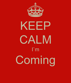 Poster: KEEP CALM I`m Coming