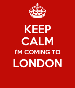 Poster: KEEP CALM I'M COMING TO LONDON