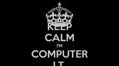Poster: KEEP CALM I'M COMPUTER I.T.
