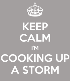 Poster: KEEP CALM I'M COOKING UP A STORM