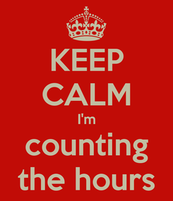Poster: KEEP CALM I'm counting the hours