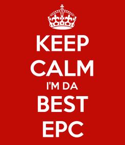 Poster: KEEP CALM I'M DA BEST EPC