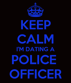 Poster: KEEP CALM I'M DATING A POLICE  OFFICER