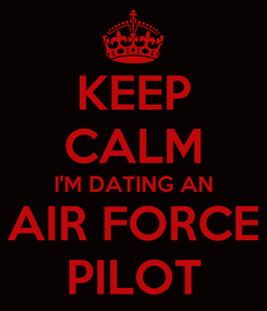 Poster: KEEP CALM I'M DATING AN AIR FORCE PILOT