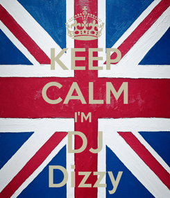 Poster: KEEP CALM I'M  DJ  Dizzy