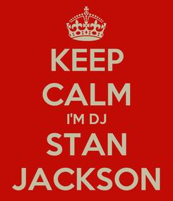 Poster: KEEP CALM I'M DJ  STAN  JACKSON