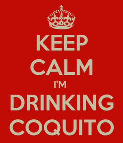 Poster: KEEP CALM I'M  DRINKING COQUITO
