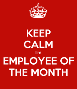 Poster: KEEP CALM I'm EMPLOYEE OF THE MONTH