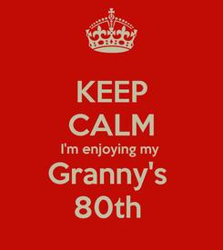 Poster: KEEP CALM I'm enjoying my  Granny's  80th