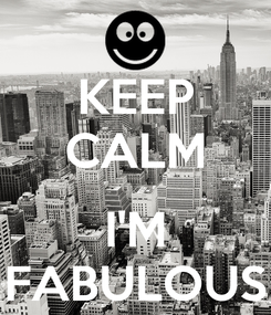 Poster: KEEP CALM  I'M FABULOUS