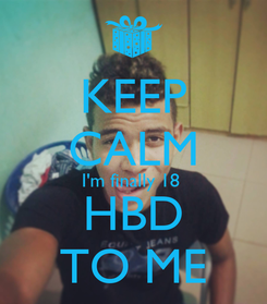 Poster: KEEP CALM I'm finally 18   HBD  TO ME