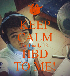 Poster: KEEP CALM I'm finally 18   HBD  TO ME!