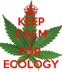 Poster: KEEP CALM I'M FOR  ECOLOGY
