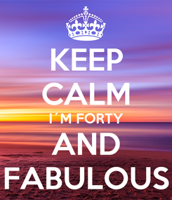 Poster: KEEP CALM I´M FORTY AND FABULOUS