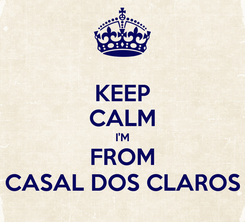 Poster: KEEP CALM I'M FROM CASAL DOS CLAROS