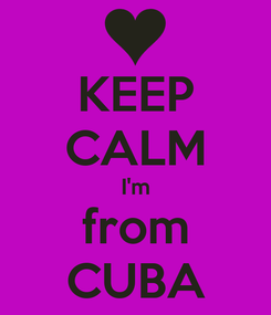 Poster: KEEP CALM I'm from CUBA
