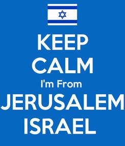 Poster: KEEP CALM I'm From  JERUSALEM ISRAEL