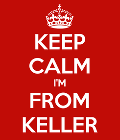 Poster: KEEP CALM I'M FROM KELLER