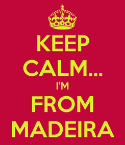 Poster: KEEP CALM... I'M FROM MADEIRA