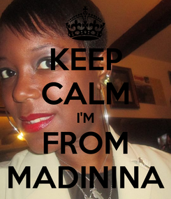 Poster: KEEP CALM I'M FROM MADININA