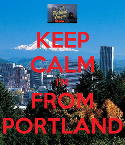 Poster: KEEP CALM I'M FROM PORTLAND