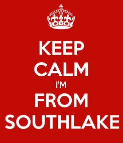 Poster: KEEP CALM I'M FROM SOUTHLAKE