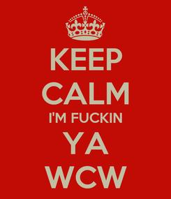 Poster: KEEP CALM I'M FUCKIN YA WCW