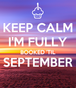 Poster: KEEP CALM I'M FULLY BOOKED 'TIL SEPTEMBER