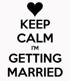 Poster: KEEP CALM I'M GETTING MARRIED