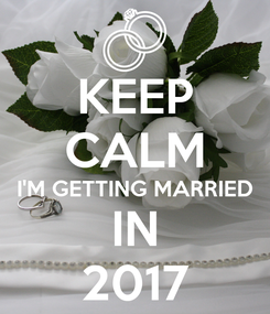 Poster: KEEP CALM I'M GETTING MARRIED IN 2017