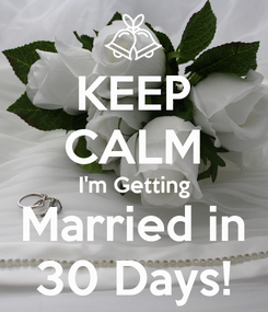 Poster: KEEP CALM I'm Getting Married in 30 Days!