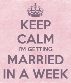 Poster: KEEP CALM I'M GETTING MARRIED IN A WEEK