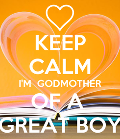 Poster: KEEP CALM I'M  GODMOTHER OF A  GREAT BOY