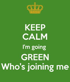 Poster: KEEP CALM I'm going  GREEN Who's joining me
