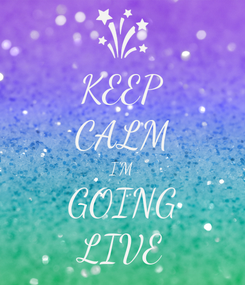 Poster: KEEP CALM I'M GOING LIVE