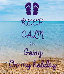 Poster: KEEP CALM I'm Going  On my holiday