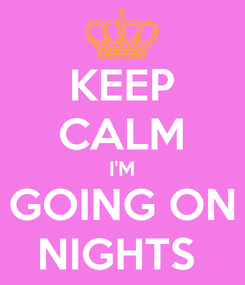 Poster: KEEP CALM I'M GOING ON NIGHTS