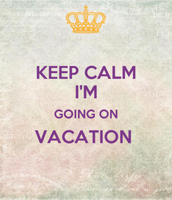 Poster: KEEP CALM I'M GOING ON VACATION