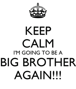 Poster: KEEP CALM I'M GOING TO BE A BIG BROTHER AGAIN!!!