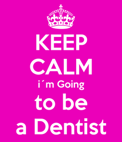 Poster: KEEP CALM i´m Going to be a Dentist