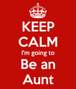 Poster: KEEP CALM I'm going to Be an Aunt
