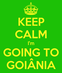 Poster: KEEP CALM I'm GOING TO GOIÂNIA
