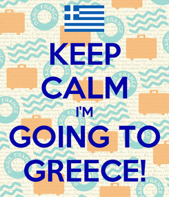Poster: KEEP CALM I'M GOING TO GREECE!
