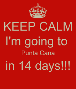 Poster: KEEP CALM I'm going to  Punta Cana in 14 days!!!