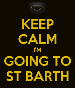 Poster: KEEP CALM I'M GOING TO ST BARTH